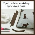 Piped cushion making workshop – 29th March 2018