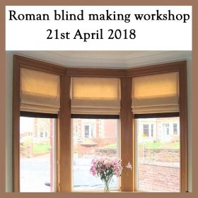 Roman blind making workshop 21st April 2018